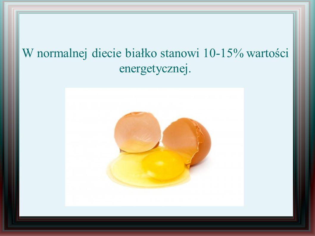 W normalnej diecie białko stanowi 10-15% wartości energetycznej.