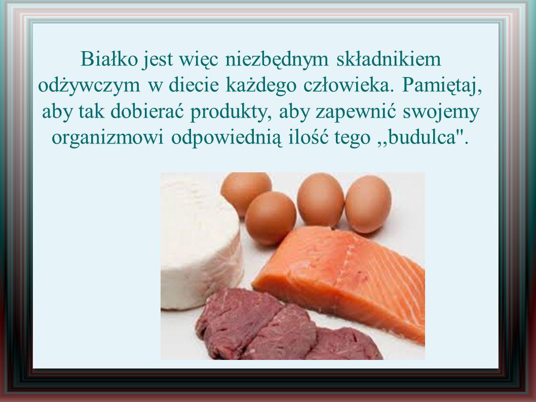 Białko jest więc niezbędnym składnikiem odżywczym w diecie każdego człowieka.