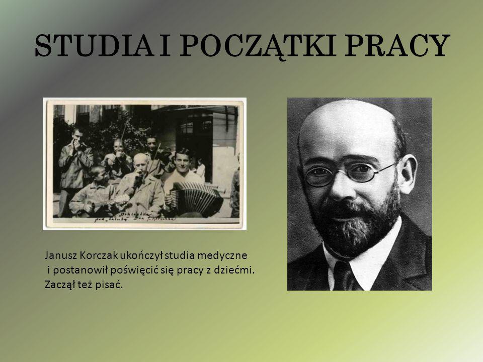STUDIA I POCZĄTKI PRACY Janusz Korczak ukończył studia medyczne i postanowił poświęcić się pracy z dziećmi. Zaczął też pisać.