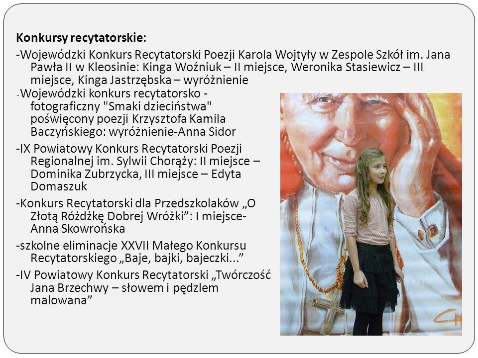 Konkursy recytatorskie: -Wojewódzki Konkurs Recytatorski Poezji Karola Wojtyły w Zespole Szkół im. Jana Pawła II w Kleosinie: Kinga Woźniuk – II miejs