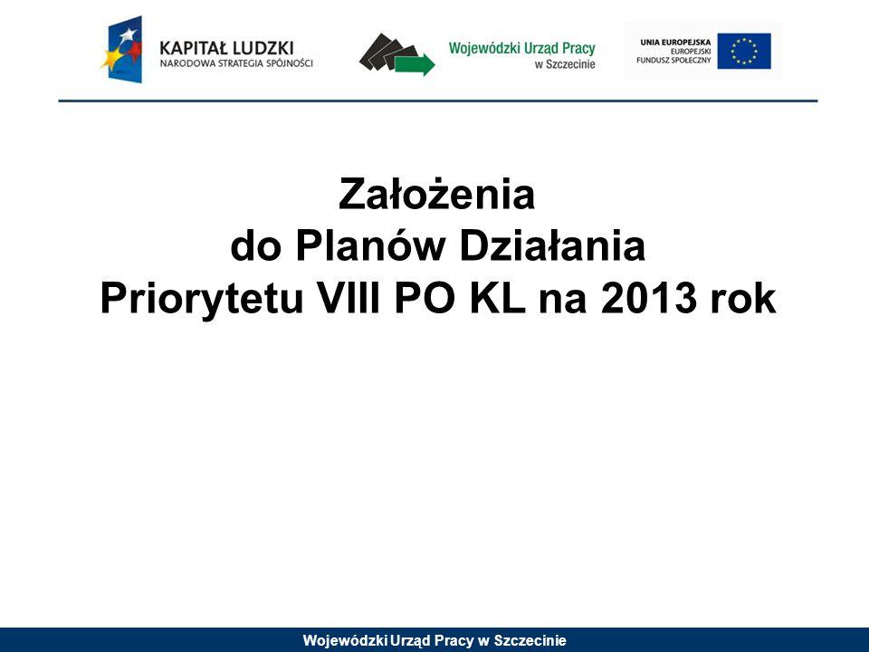 Wojewódzki Urząd Pracy w Szczecinie Założenia do Planów Działania Priorytetu VIII PO KL na 2013 rok