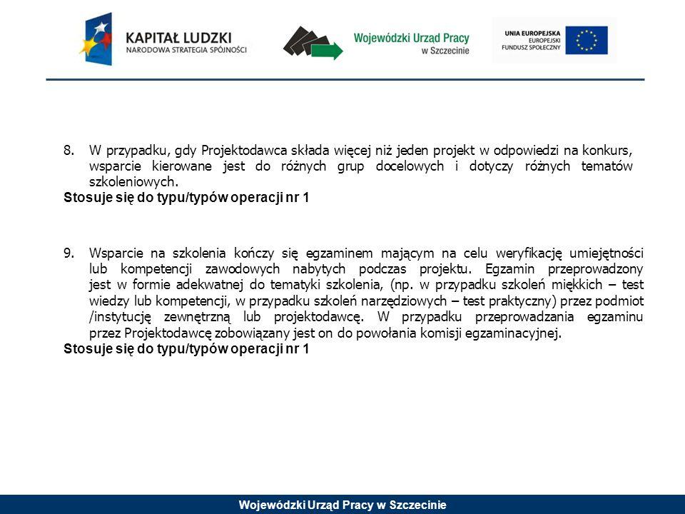 Wojewódzki Urząd Pracy w Szczecinie 8.W przypadku, gdy Projektodawca składa więcej niż jeden projekt w odpowiedzi na konkurs, wsparcie kierowane jest do różnych grup docelowych i dotyczy różnych tematów szkoleniowych.