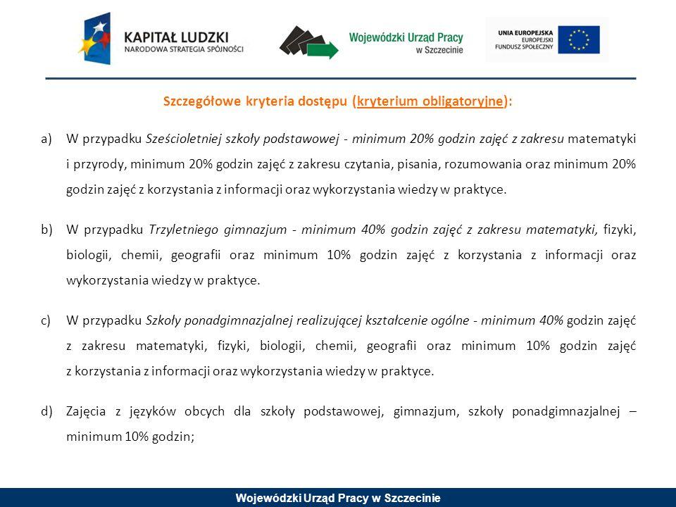 Wojewódzki Urząd Pracy w Szczecinie Szczegółowe kryteria dostępu (kryterium obligatoryjne): a)W przypadku Sześcioletniej szkoły podstawowej - minimum