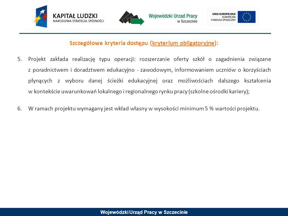 Wojewódzki Urząd Pracy w Szczecinie Szczegółowe kryteria dostępu (kryterium obligatoryjne): 5.Projekt zakłada realizację typu operacji: rozszerzanie o