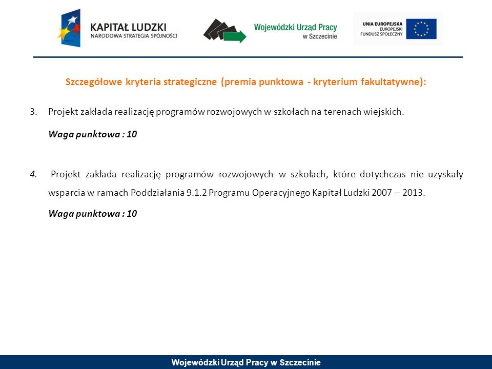 Wojewódzki Urząd Pracy w Szczecinie Szczegółowe kryteria strategiczne (premia punktowa - kryterium fakultatywne): 3.Projekt zakłada realizację programów rozwojowych w szkołach na terenach wiejskich.