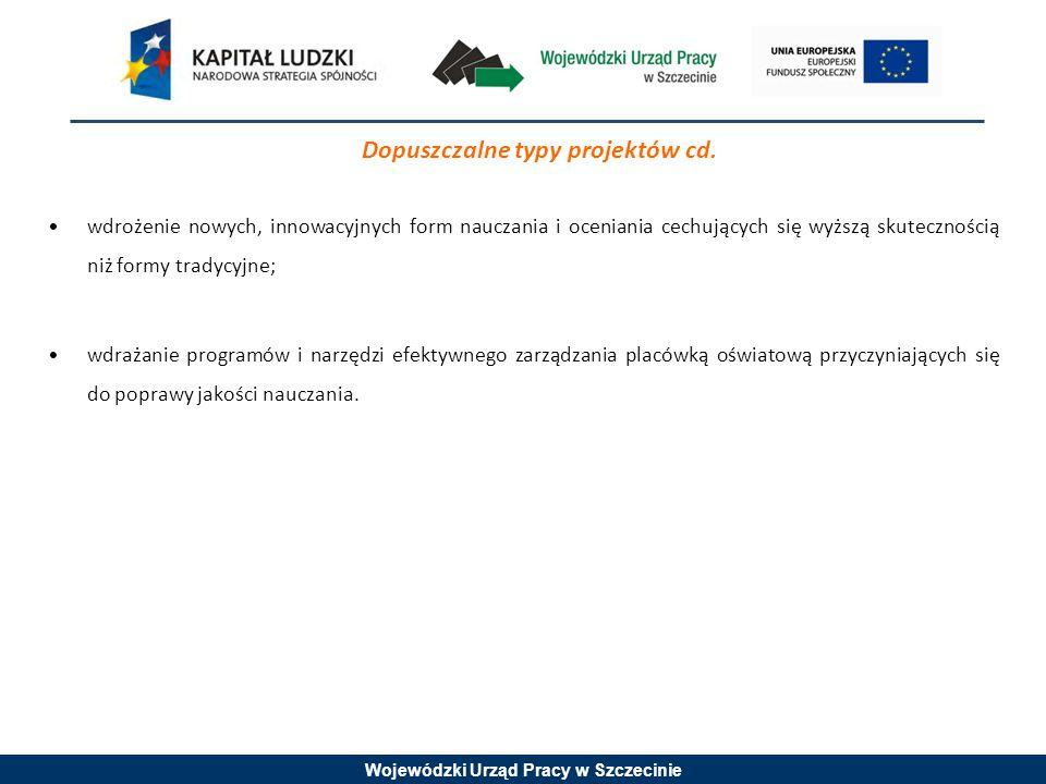 Wojewódzki Urząd Pracy w Szczecinie Dopuszczalne typy projektów cd. wdrożenie nowych, innowacyjnych form nauczania i oceniania cechujących się wyższą