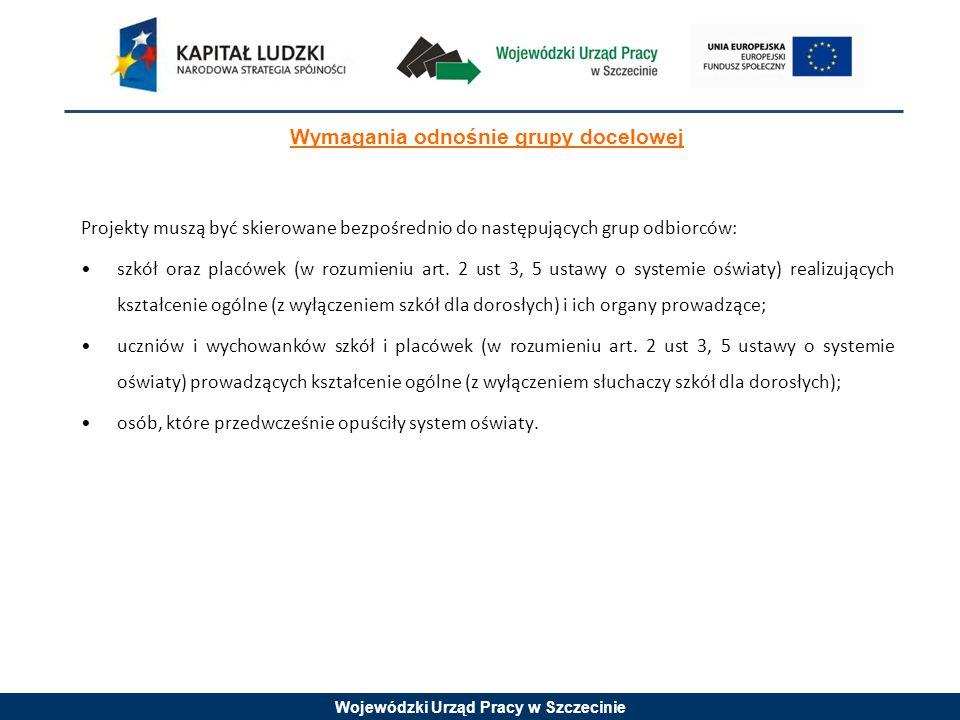 Wojewódzki Urząd Pracy w Szczecinie Wymagania odnośnie grupy docelowej Projekty muszą być skierowane bezpośrednio do następujących grup odbiorców: szk