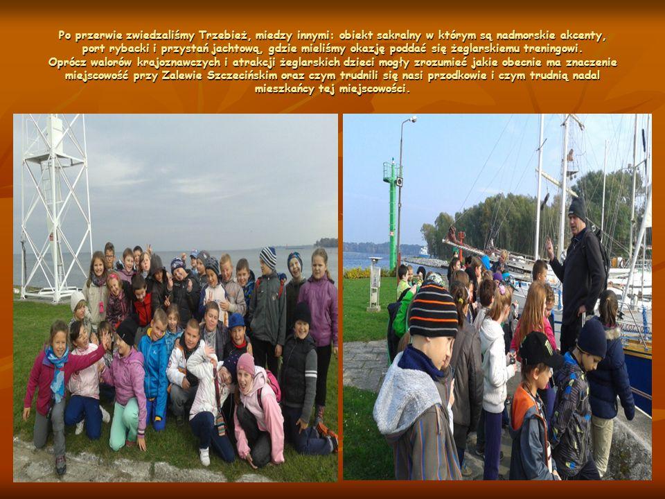 Po przerwie zwiedzaliśmy Trzebież, miedzy innymi: obiekt sakralny w którym są nadmorskie akcenty, port rybacki i przystań jachtową, gdzie mieliśmy okazję poddać się żeglarskiemu treningowi.