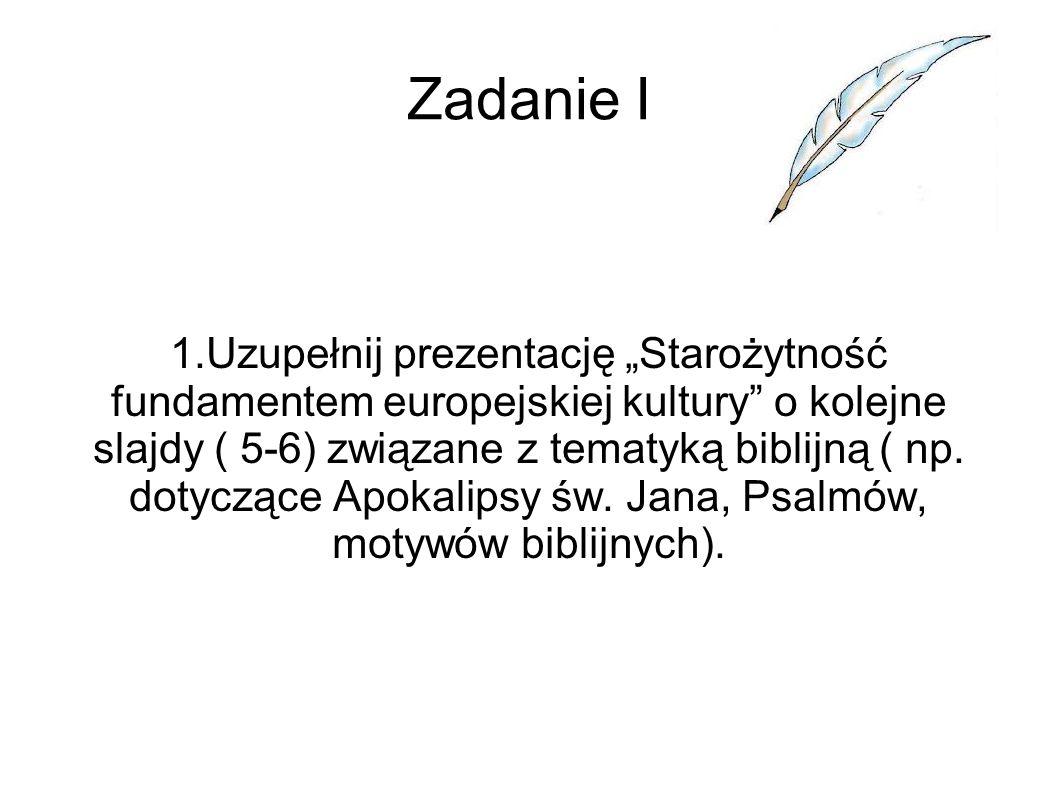 """Zadanie I 1.Uzupełnij prezentację """"Starożytność fundamentem europejskiej kultury"""" o kolejne slajdy ( 5-6) związane z tematyką biblijną ( np. dotyczące"""