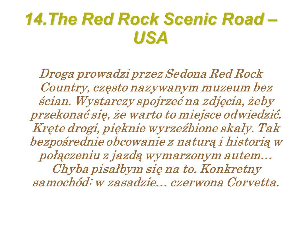14.The Red Rock Scenic Road – USA Droga prowadzi przez Sedona Red Rock Country, często nazywanym muzeum bez ścian.
