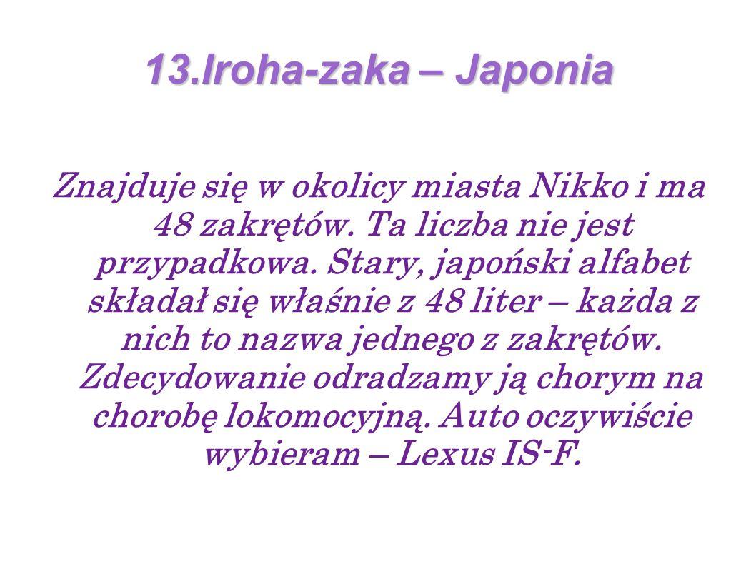 13.Iroha-zaka – Japonia Znajduje się w okolicy miasta Nikko i ma 48 zakrętów.