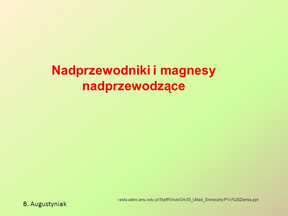Nadprzewodniki i magnesy nadprzewodzące B. Augustyniak vesta.astro.amu.edu.pl/Staff/Wnuk/OA/05_Uklad_Sloneczny/PVc%20Ziemia.ppt