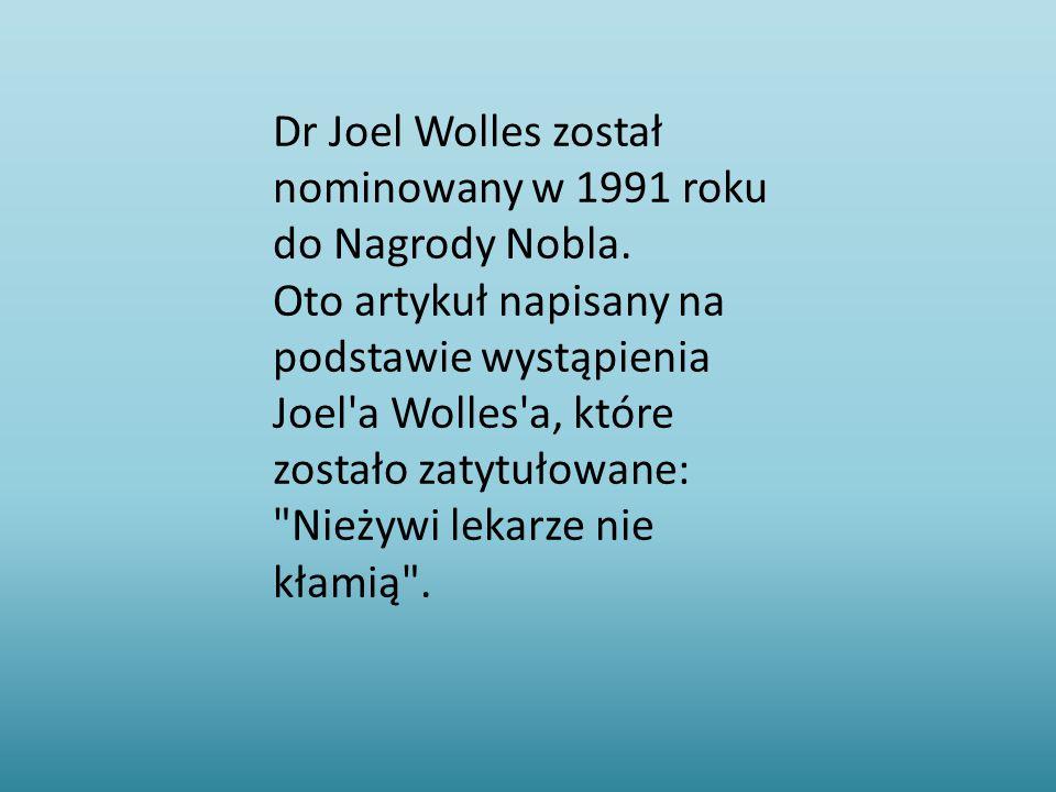 Dr Joel Wolles został nominowany w 1991 roku do Nagrody Nobla. Oto artykuł napisany na podstawie wystąpienia Joel'a Wolles'a, które zostało zatytułowa