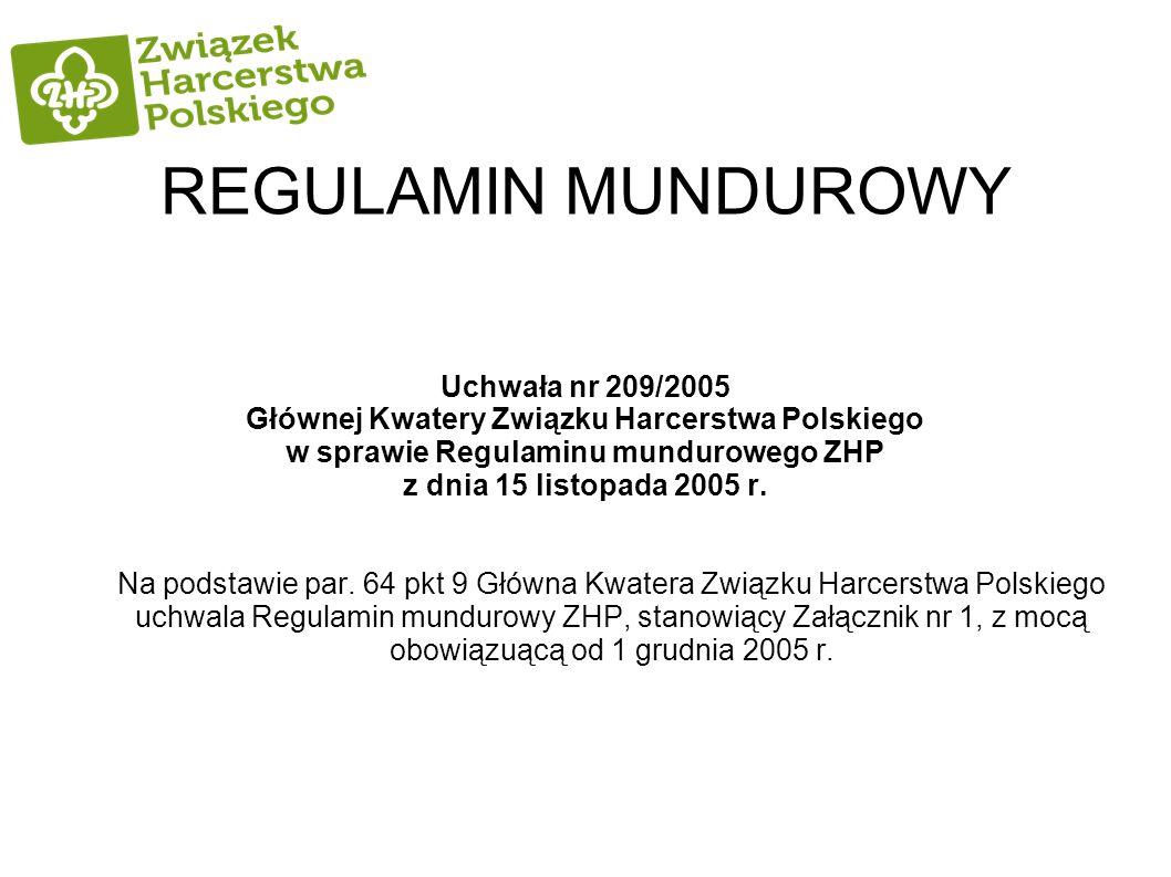 REGULAMIN MUNDUROWY Uchwała nr 209/2005 Głównej Kwatery Związku Harcerstwa Polskiego w sprawie Regulaminu mundurowego ZHP z dnia 15 listopada 2005 r.