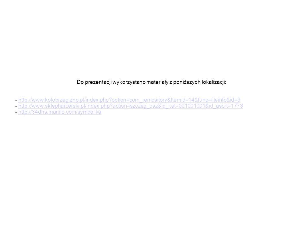 Do prezentacji wykorzystano materiały z poniższych lokalizacji: - http://www.kolobrzeg.zhp.pl/index.php?option=com_remository&Itemid=14&func=fileinfo&