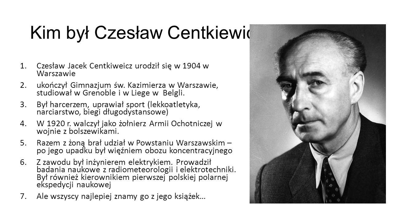 Kim był Czesław Centkiewicz? urodził się 1904 roku w Warszawie 1.Czesław Jacek Centkiweicz urodził się w 1904 w Warszawie 2.ukończył Gimnazjum św. Kaz