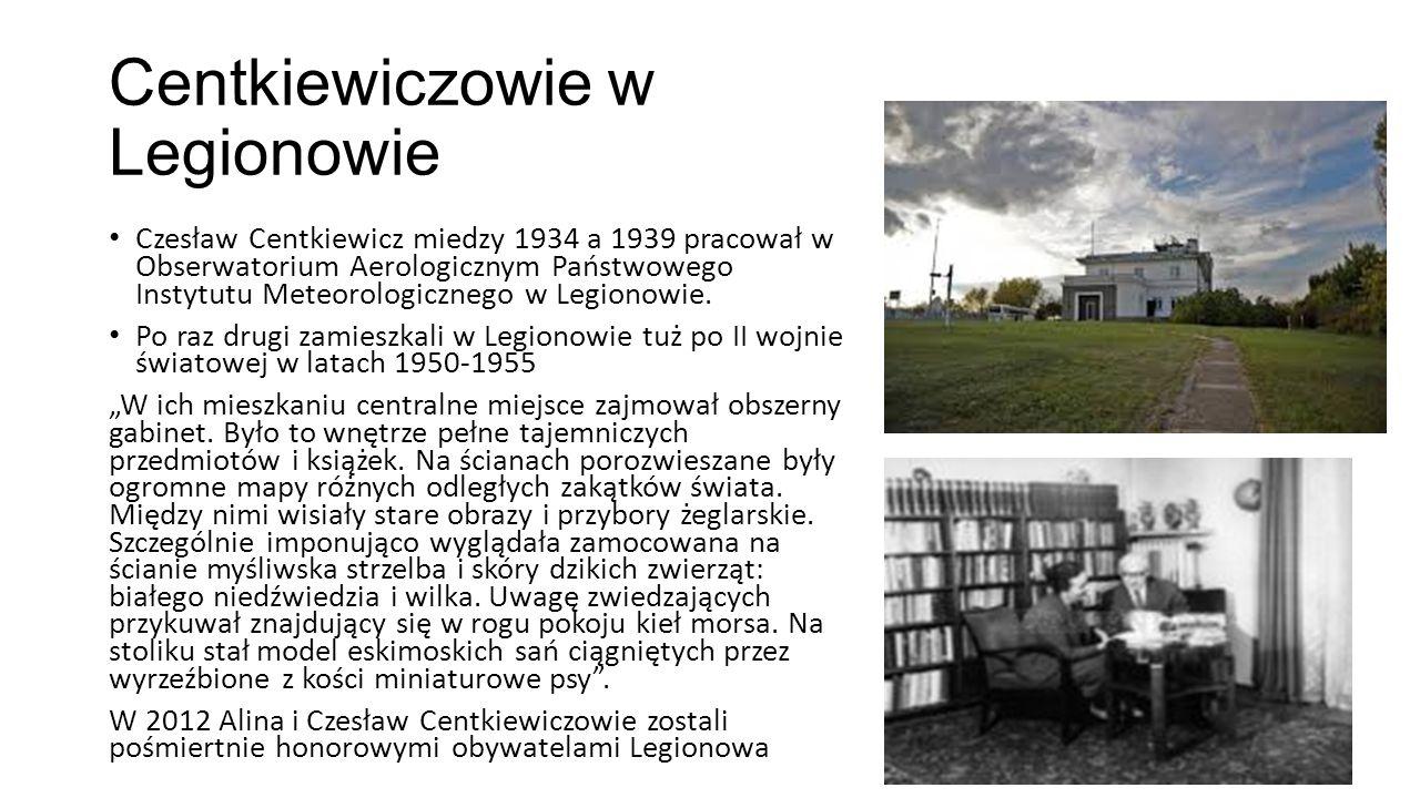 Centkiewiczowie w Legionowie Czesław Centkiewicz miedzy 1934 a 1939 pracował w Obserwatorium Aerologicznym Państwowego Instytutu Meteorologicznego w L