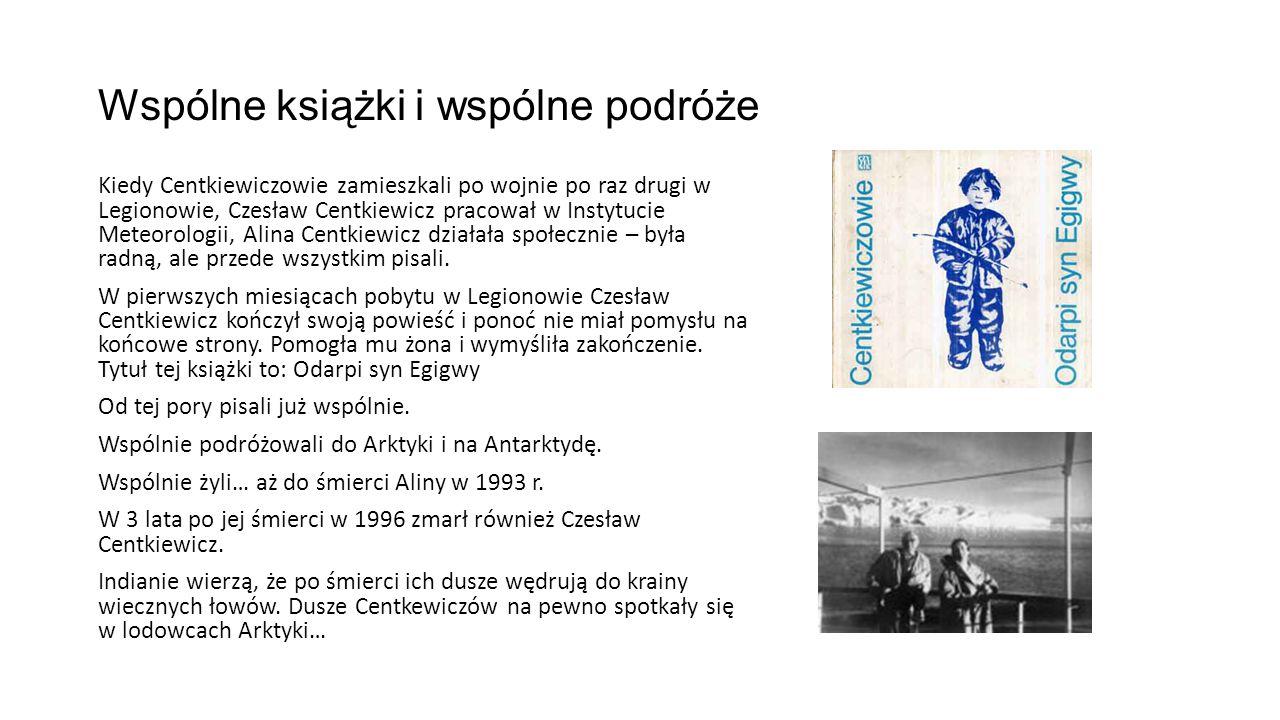 Wspólne książki i wspólne podróże Kiedy Centkiewiczowie zamieszkali po wojnie po raz drugi w Legionowie, Czesław Centkiewicz pracował w Instytucie Met