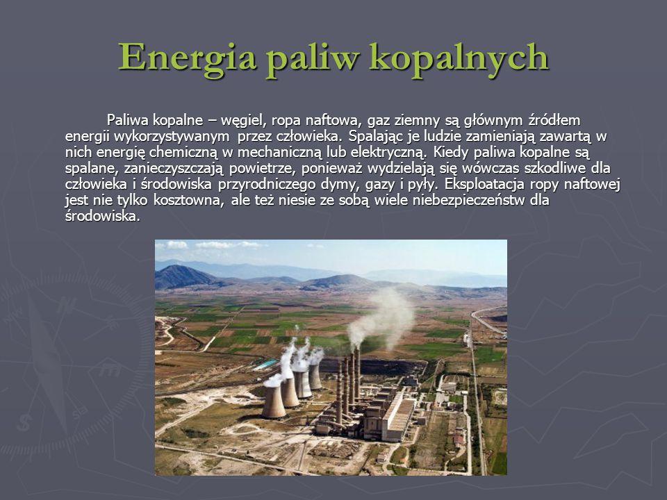 Energia paliw kopalnych Paliwa kopalne – węgiel, ropa naftowa, gaz ziemny są głównym źródłem energii wykorzystywanym przez człowieka.