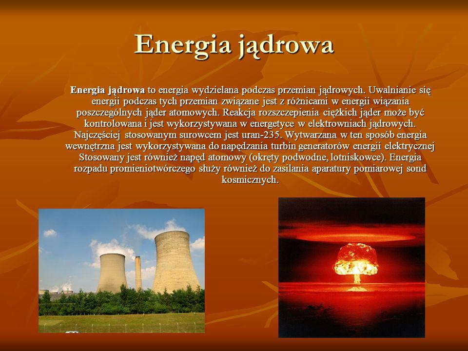 Energia jądrowa Energia jądrowa to energia wydzielana podczas przemian jądrowych.
