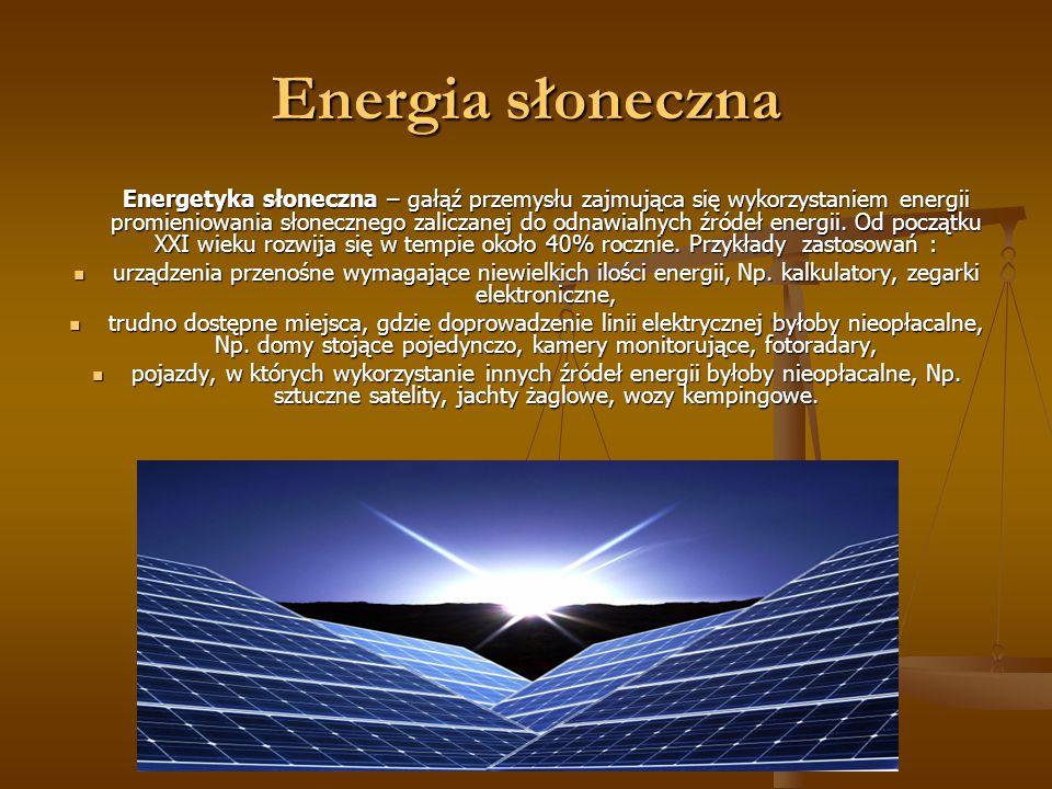 Energia słoneczna Energetyka słoneczna – gałąź przemysłu zajmująca się wykorzystaniem energii promieniowania słonecznego zaliczanej do odnawialnych źródeł energii.