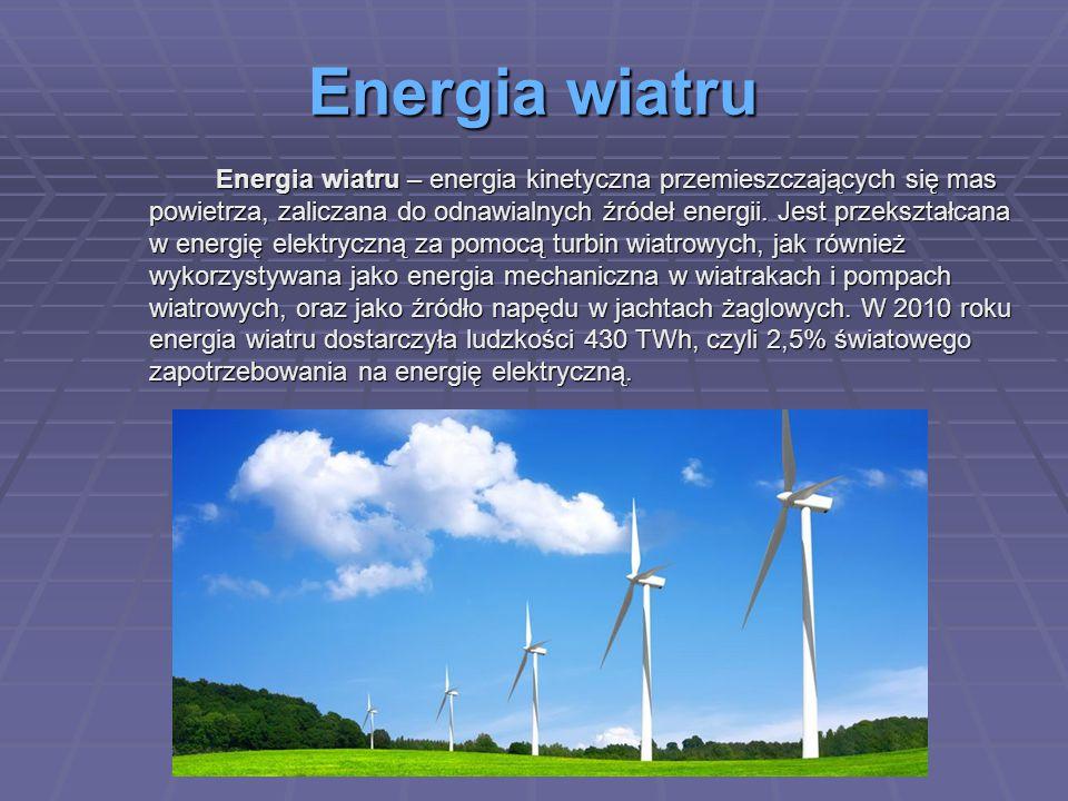 Energia wiatru Energia wiatru – energia kinetyczna przemieszczających się mas powietrza, zaliczana do odnawialnych źródeł energii.