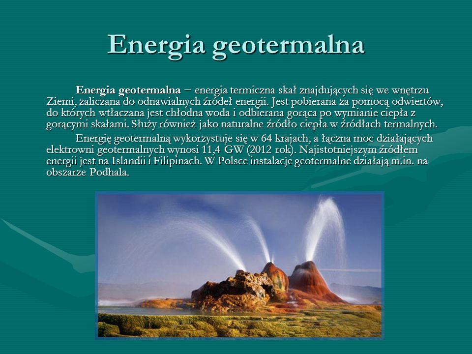 Energia geotermalna Energia geotermalna − energia termiczna skał znajdujących się we wnętrzu Ziemi, zaliczana do odnawialnych źródeł energii.