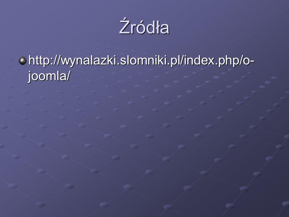 Źródła http://wynalazki.slomniki.pl/index.php/o- joomla/