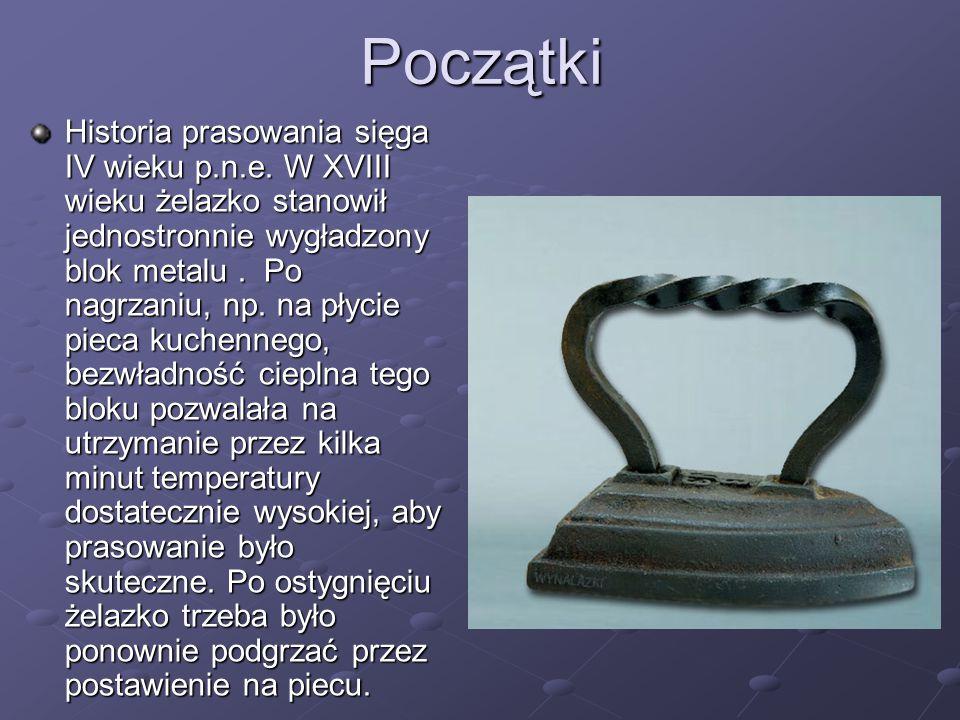 Początki Historia prasowania sięga IV wieku p.n.e. W XVIII wieku żelazko stanowił jednostronnie wygładzony blok metalu. Po nagrzaniu, np. na płycie pi
