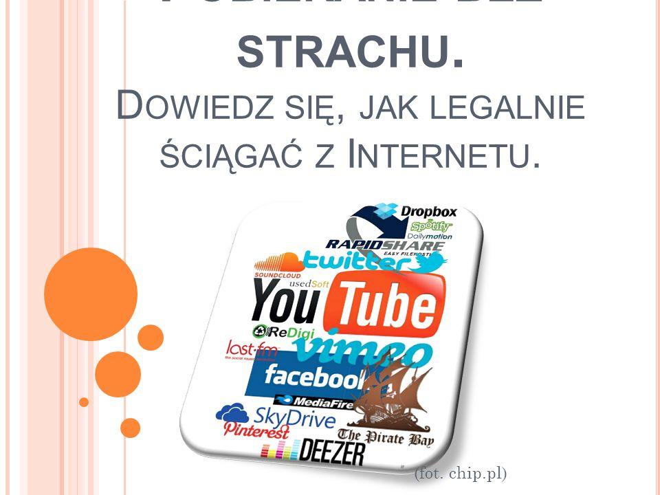 P OBIERANIE BEZ STRACHU. D OWIEDZ SIĘ, JAK LEGALNIE ŚCIĄGAĆ Z I NTERNETU. (fot. chip.pl)