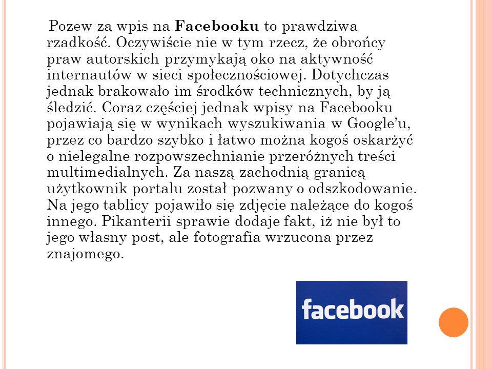 Pozew za wpis na Facebooku to prawdziwa rzadkość. Oczywiście nie w tym rzecz, że obrońcy praw autorskich przymykają oko na aktywność internautów w sie
