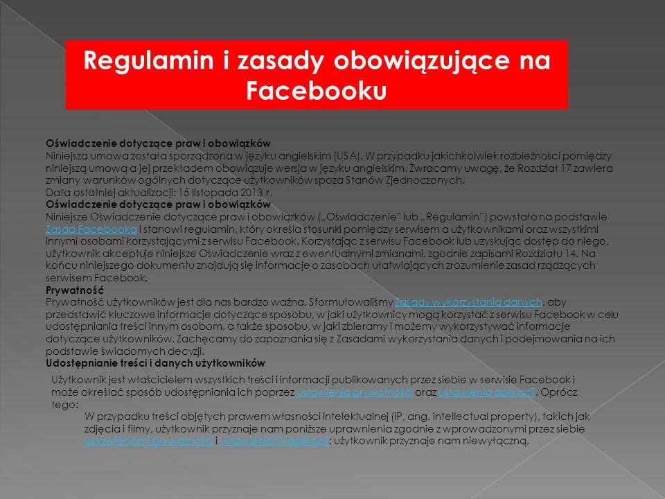 Regulamin i zasady obowiązujące na Facebooku Oświadczenie dotyczące praw i obowiązków Niniejsza umowa została sporządzona w języku angielskim (USA). W