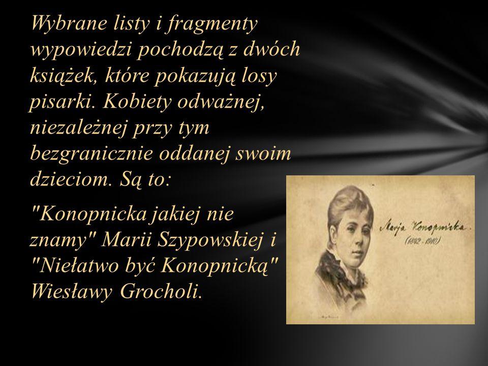 Wybrane listy i fragmenty wypowiedzi pochodzą z dwóch książek, które pokazują losy pisarki.