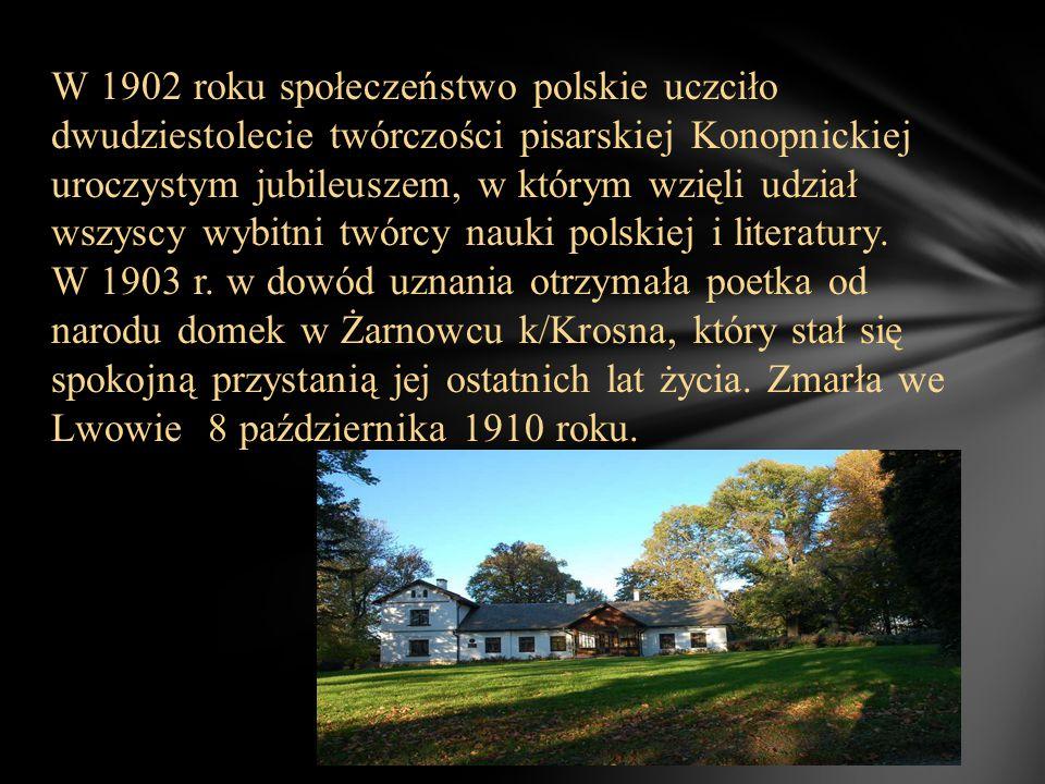 W 1902 roku społeczeństwo polskie uczciło dwudziestolecie twórczości pisarskiej Konopnickiej uroczystym jubileuszem, w którym wzięli udział wszyscy wybitni twórcy nauki polskiej i literatury.