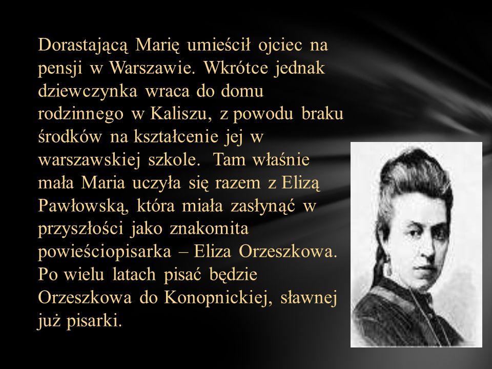 Dorastającą Marię umieścił ojciec na pensji w Warszawie.