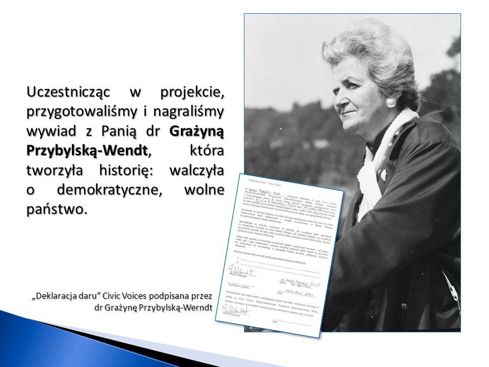 Uczestnicząc w projekcie, przygotowaliśmy i nagraliśmy wywiad z Panią dr Grażyną Przybylską-Wendt, która tworzyła historię: walczyła o demokratyczne, wolne państwo.