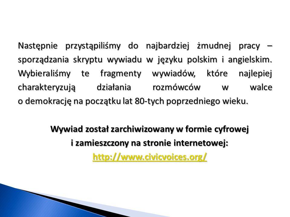 Następnie przystąpiliśmy do najbardziej żmudnej pracy – sporządzania skryptu wywiadu w języku polskim i angielskim. Wybieraliśmy te fragmenty wywiadów