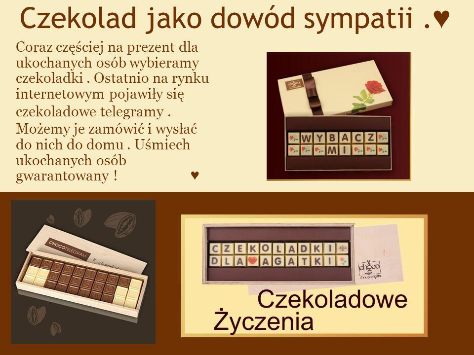 Czekolad jako dowód sympatii.♥ Coraz częściej na prezent dla ukochanych osób wybieramy czekoladki.