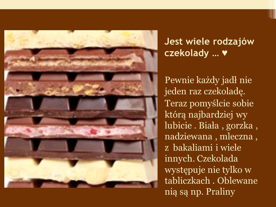 Jest wiele rodzajów czekolady … ♥ Pewnie każdy jadł nie jeden raz czekoladę.