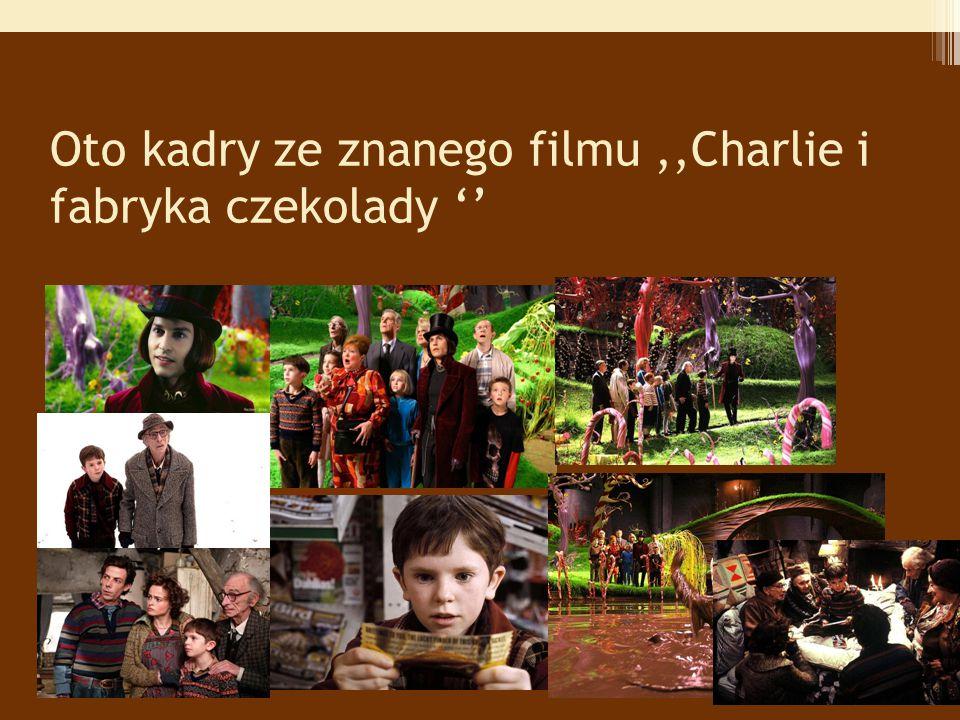 Oto kadry ze znanego filmu,,Charlie i fabryka czekolady ''