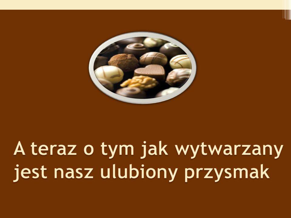 Czekolada pitna Czekolada pitna – ziarna kakaowca są poddawane fermentacji, suszone, a następnie oczyszczane i prażone.
