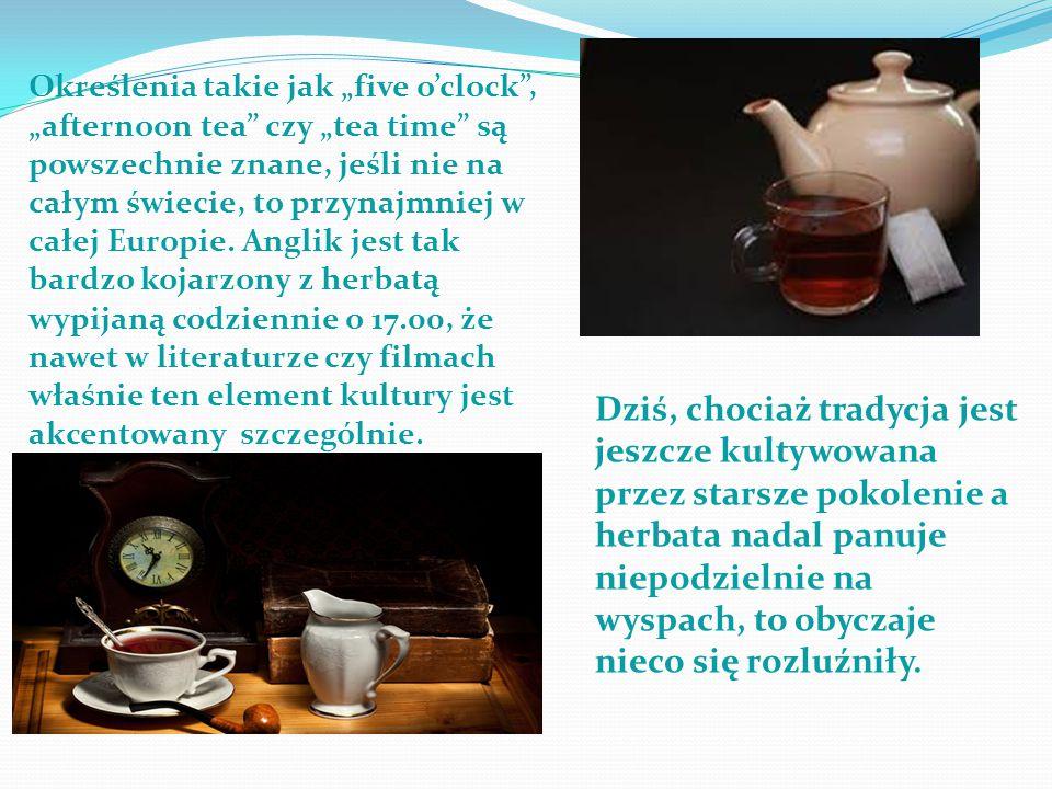"""Określenia takie jak """"five o'clock , """"afternoon tea czy """"tea time są powszechnie znane, jeśli nie na całym świecie, to przynajmniej w całej Europie."""