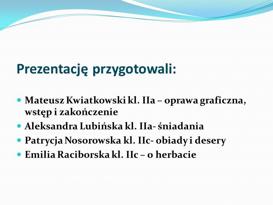 Prezentację przygotowali: Mateusz Kwiatkowski kl. IIa – oprawa graficzna, wstęp i zakończenie Aleksandra Lubińska kl. IIa- śniadania Patrycja Nosorows