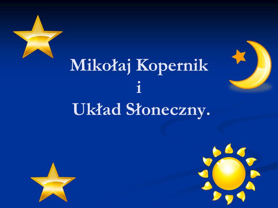 Mikołaj Kopernik Polski astronom urodzony w 1473 r.