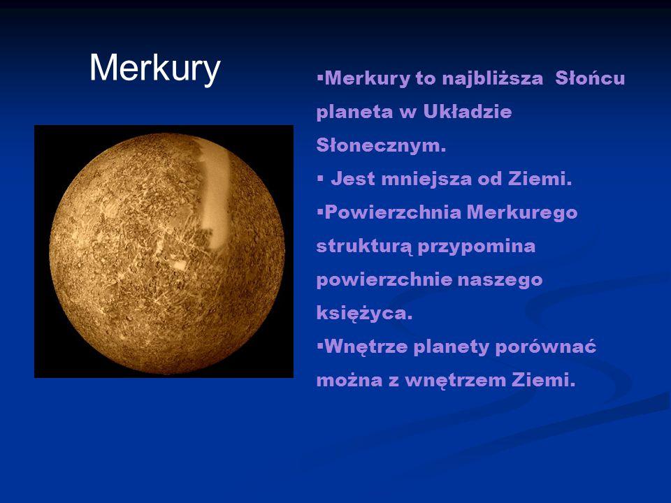 Merkury  Merkury to najbliższa Słońcu planeta w Układzie Słonecznym.  Jest mniejsza od Ziemi.  Powierzchnia Merkurego strukturą przypomina powierzc