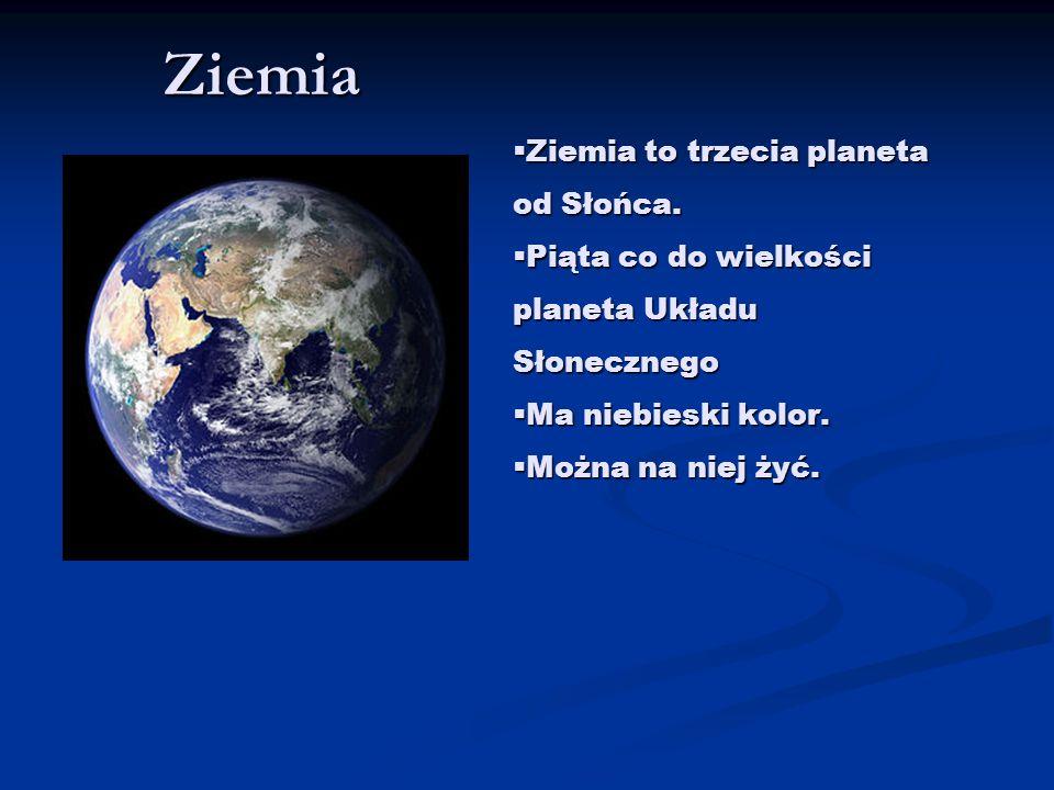 Ziemia  Ziemia to trzecia planeta od Słońca.  Piąta co do wielkości planeta Układu Słonecznego  Ma niebieski kolor.  Można na niej żyć.
