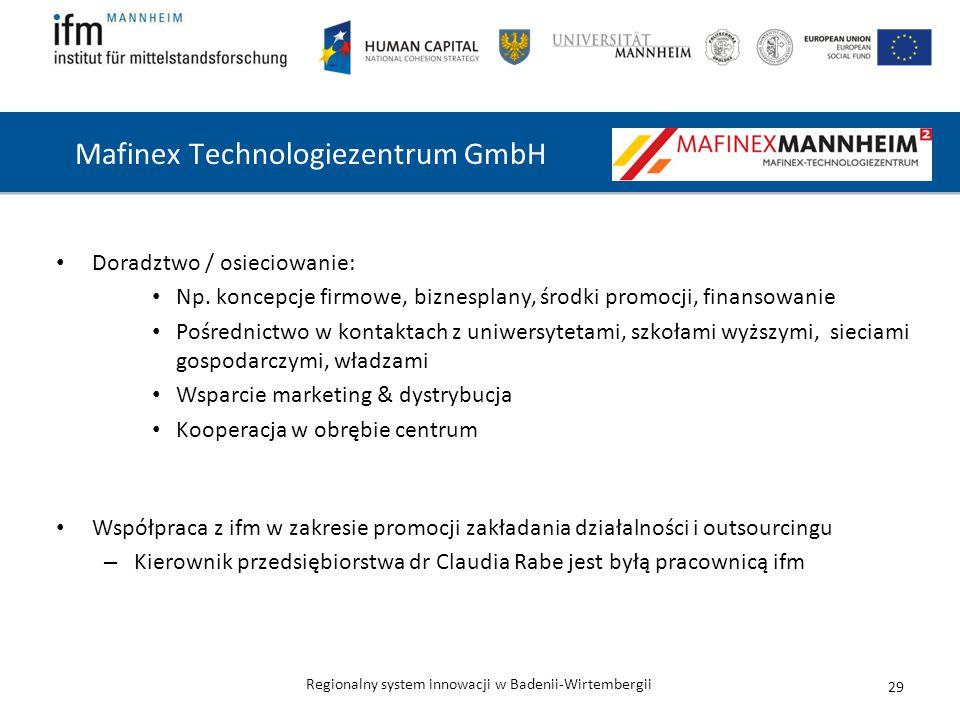 Regionalny system innowacji w Badenii-Wirtembergii Mafinex Technologiezentrum GmbH 29 Doradztwo / osieciowanie: Np. koncepcje firmowe, biznesplany, śr