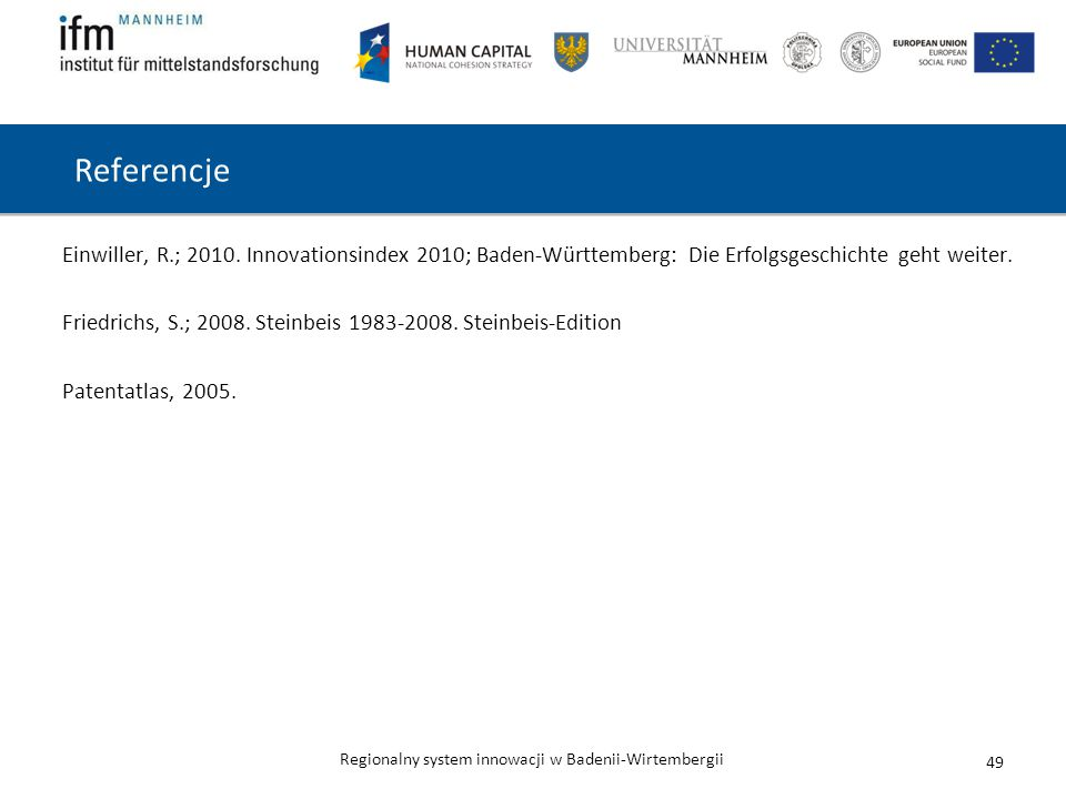 Regionalny system innowacji w Badenii-Wirtembergii Referencje Einwiller, R.; 2010. Innovationsindex 2010; Baden-Württemberg: Die Erfolgsgeschichte geh