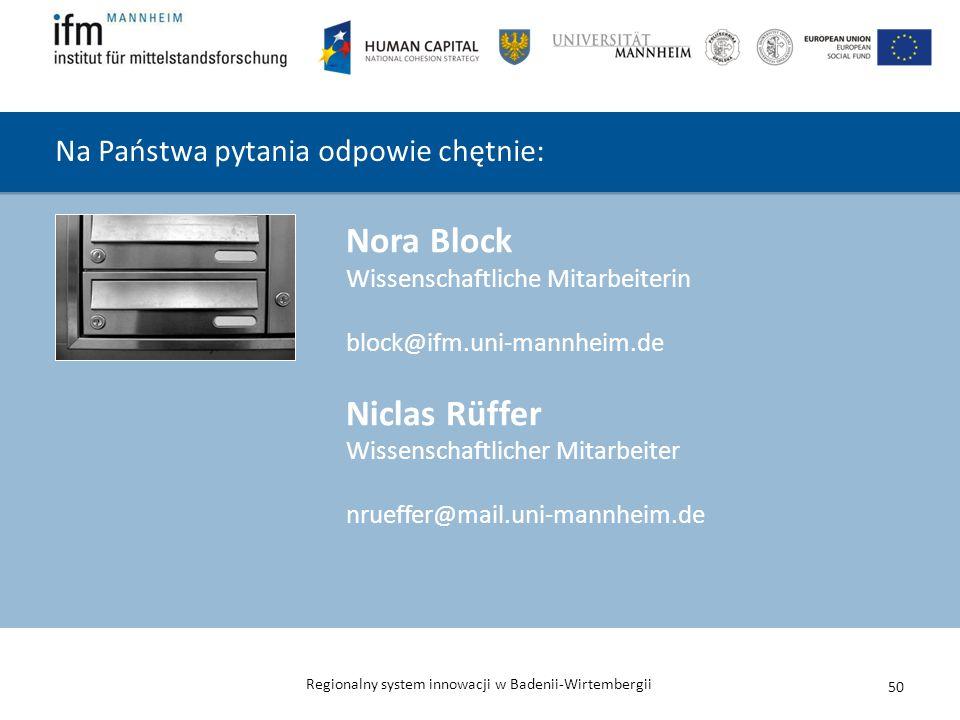 Regionalny system innowacji w Badenii-Wirtembergii 50 Na Państwa pytania odpowie chętnie: Nora Block Wissenschaftliche Mitarbeiterin block@ifm.uni-man