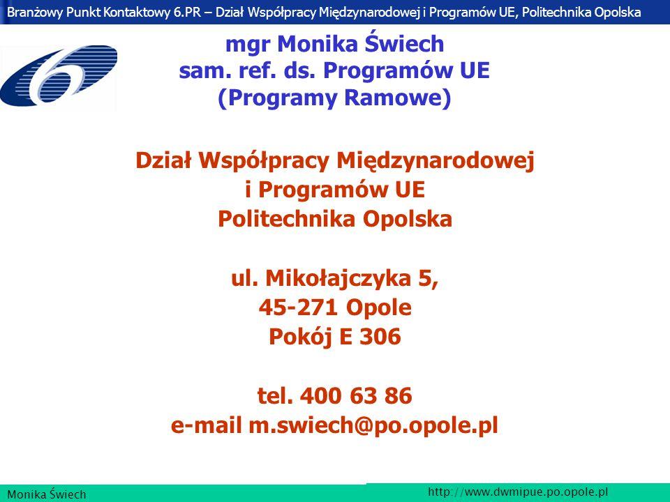 Branżowy Punkt Kontaktowy 6.PR – Dział Współpracy Międzynarodowej i Programów UE, Politechnika Opolska http://www.dwmipue.po.opole.pl Monika Świech mgr Monika Świech sam.